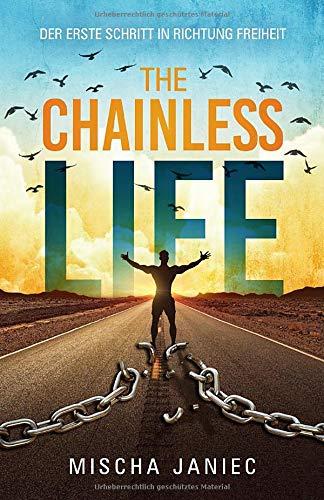 The ChainlessLIFE: Der erste Schritt in Richtung Freiheit (German Edition)