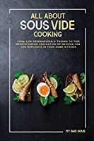 All About Sous-Vide Cooking: Cook Life Professionals Thanks to This Breath-Taking Collection of Recipes You Can Replicate in Your Home Kitchen
