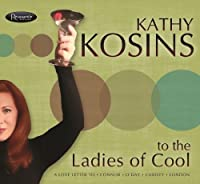 To The Ladies of Cool by Kathy Kosins
