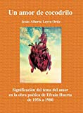 Un amor de cocodrilo. Significación del tema del amor en la obra poética de Efraín Huerta de 1956 a 1980