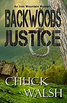 Backwoods Justice: An Iron Mountain Mystery by [Chuck Walsh]