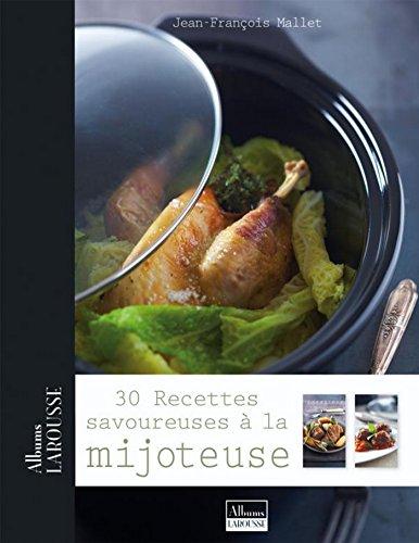 30 recettes savoureuses à la mijoteuse (Albums Larousse)