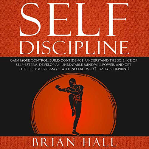 Self-Discipline: Gain more Control, Build Confidence, Understand the Science of Self-Esteem Audiobook By Brian Hall cover art