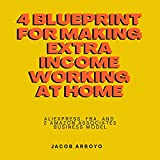 4 Blueprint for Making Extra Income Working at Home: AliExpress, FBA, and 2 Amazon Associates Business Model (Bundle) (English Edition)