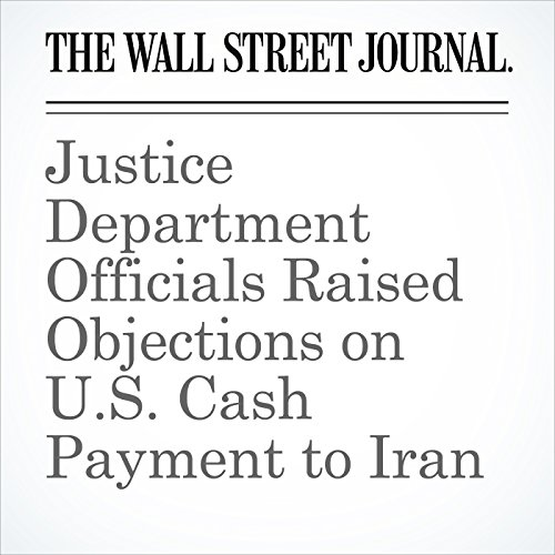 Justice Department Officials Raised Objections on U.S. Cash Payment to Iran                   By:                                                                                                                                 Devlin Barrett                               Narrated by:                                                                                                                                 Alexander Quincy                      Length: 3 mins     Not rated yet     Overall 0.0