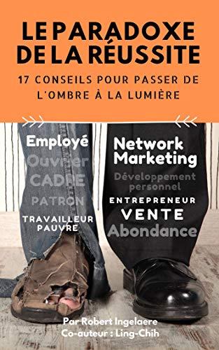 Le Paradoxe de la réussite: 17 conseils pour passer de l'ombre à la lumière PDF Books