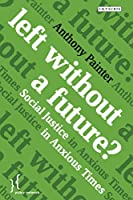 Left Without a Future?: Social Justice in Anxious Times? (Policy Network)
