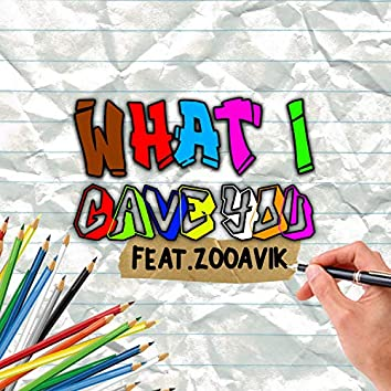 What I Gave You (feat. ZooAvik)