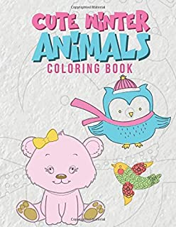 Cute Winter Animals Coloring Book: Cool Coloring Pages For Kids Perfect For Preschoolers And Young Elementary School Age Children Ages 2-8 Boys & Girls