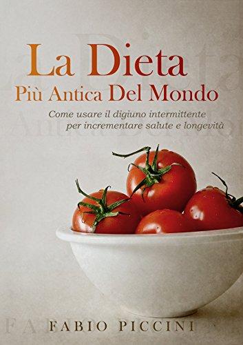 La Dieta Più Antica Del Mondo: Come usare il digiuno intermittente per incrementare salute e longevità