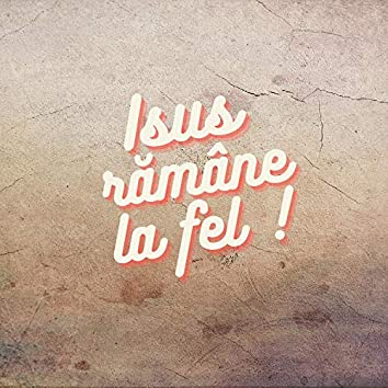 Isus ramane la fel (feat. Tudor Oleniuc)