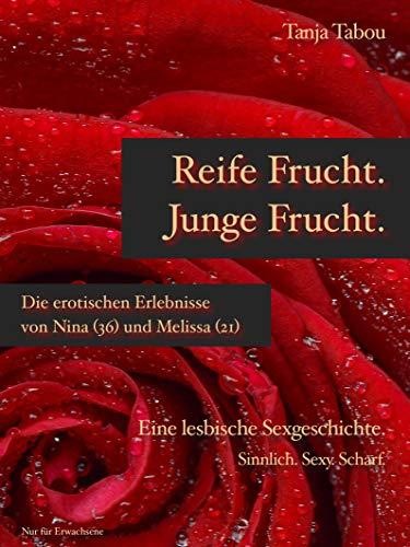 Reife Frucht. Junge Frucht.: Die erotischen Erlebnisse von Nina (36) und Melissa (21) - Eine lesbische Sexgeschichte (Tanja Tabou - Lesbische Sexgeschichten 1)