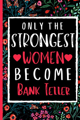 Only The Strongest Women Become Bank Teller: A Perfect Cute Notebooks For Women Appreciations and Birthday Writing Gifts Daily Lined Journal to write in