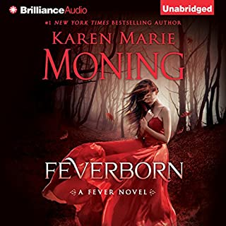 Feverborn     Fever Series, Book 8              Written by:                                                                                                                                 Karen Marie Moning                               Narrated by:                                                                                                                                 Luke Daniels,                                                                                        Jill Redfield                      Length: 12 hrs and 37 mins     7 ratings     Overall 4.6