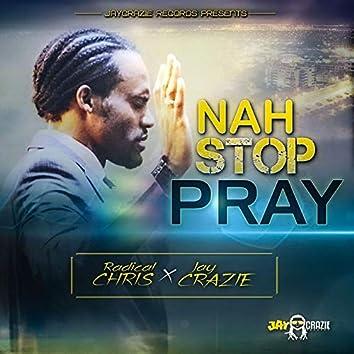 Nah Stop Pray