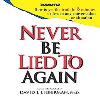 Never Be Lied to Again                   By:                                                                                                                                 David J. Lieberman                               Narrated by:                                                                                                                                 uncredited                      Length: 1 hr and 40 mins     59 ratings     Overall 3.9