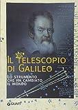 Il telescopio di Galileo. Lo strumento che ha cambiato il mondo