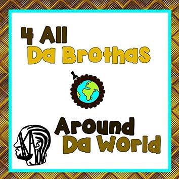 4 All Da Brothas Around Da World