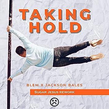 Taking Hold (Sugar Jesus rework)