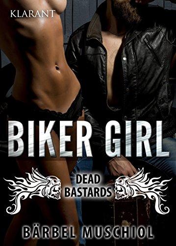Biker Girl - Dead Bastards: Biker Roman (Biker Trilogie 1) von [Muschiol, Bärbel]