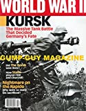 World War II Magazine January / February Volume 25 Number 5 'Kursk: The Massive Tank Battle That Decided Germany's Fate'