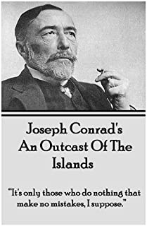"""Joseph Conrad's An Outcast Of The Islands: """"It's only those who do nothing that make no mistakes, I suppose."""""""