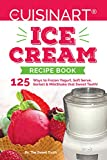 Our Cuisinart Ice Cream Recipe Book: 125 Ways to Frozen Yogurt, Soft Serve, Sorbet or MilkShake that Sweet Tooth! (Sweet Tooth Indulgences Book 1) (English Edition)