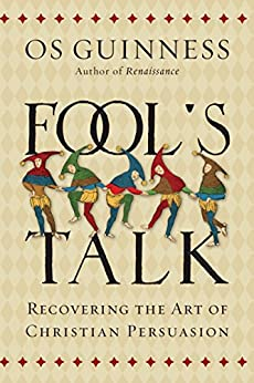 Fool's Talk: Recovering the Art of Christian Persuasion by [Os Guinness]