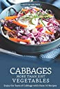 Cabbages - More Than Just Vegetables: Enjoy the Taste of Cabbage with these 30 Recipes