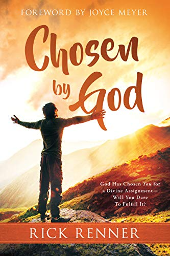 Chosen By God: God Has Chosen You for a Divine Assignment — Will You Dare To Fulfill It? by [Rick Renner, Joyce Meyer]