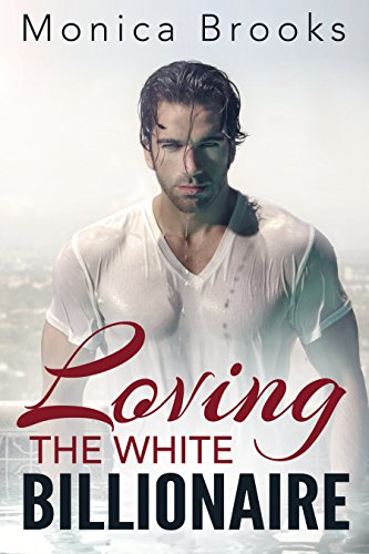 Loving The White Billionaire (A Sexy BWWM Romance)