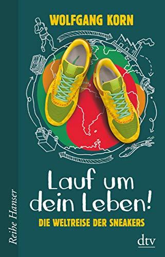 Lauf um dein Leben!: Die Weltreise der Sneakers (Reihe Hanser)