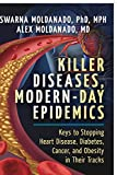 Killer Diseases, Modern-Day Epidemics: Keys to Stopping Heart Disease, Diabetes, Cancer, and Obesity in Their...
