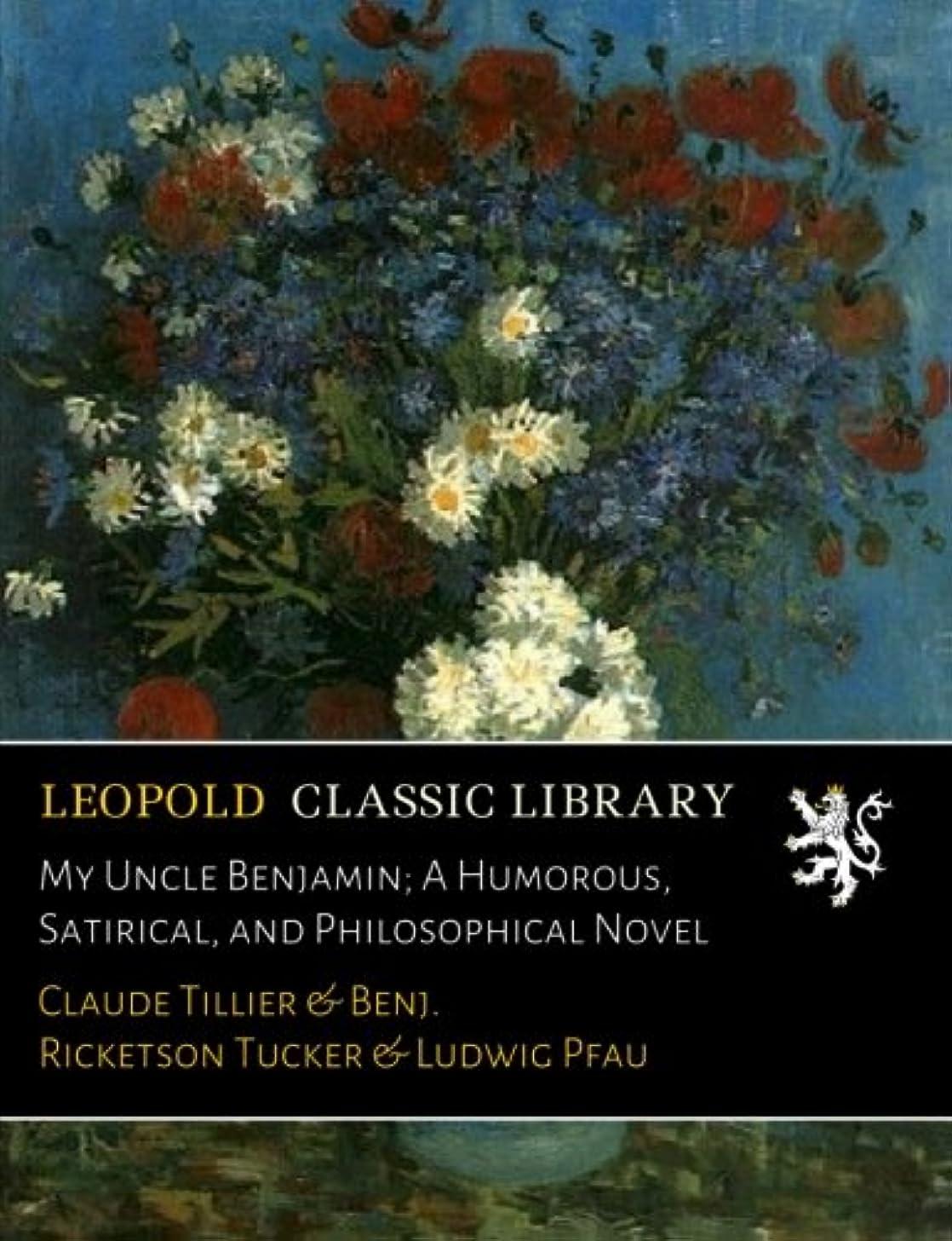 激しいパイコミュニケーションMy Uncle Benjamin; A Humorous, Satirical, and Philosophical Novel