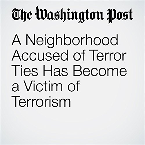 A Neighborhood Accused of Terror Ties Has Become a Victim of Terrorism copertina
