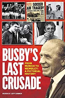 Busby's Last Crusade: From Munich to Wembley: A Pictorial History