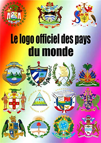 Le Logo officiel des pays du monde: Photos du logo officiel pour tous les pays du monde exclusivement sans exception (French Edition)