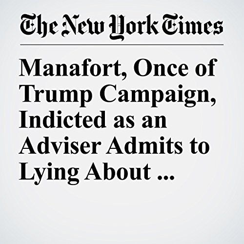 Manafort, Once of Trump Campaign, Indicted as an Adviser Admits to Lying About Ties to Russia copertina