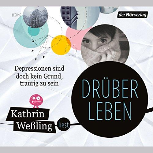 Drüberleben     Depressionen sind doch kein Grund, traurig zu sein              By:                                                                                                                                 Kathrin Weßling                               Narrated by:                                                                                                                                 Kathrin Weßling                      Length: 4 hrs and 36 mins     1 rating     Overall 3.0