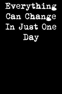 Everything Can Change in Just One Day: 6x9 Inspirational Quote Journal for Women and Girls
