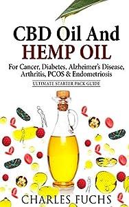 CBD Oil And Hemp Oil For Cancer, Diabetes, Alzheimer's Disease, Arthritis, PCOS & Endometriosis: Ultimate Starter Pack Guide