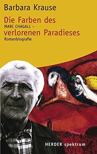 Die Farben des verlorenen Paradieses: Marc Chagall - Romanbiographie (HERDER spektrum)