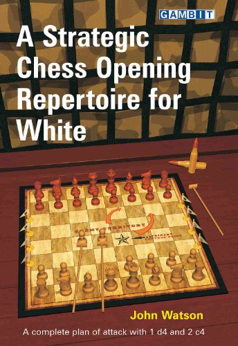 A Strategic Chess Opening Repertoire for White: A complete plan of attack with 1 d4 and 2 c4