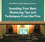 Disc Makers and Mix Magazine Present Sounding Your Best: Mastering Tips and Techniques From the Pros