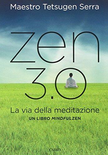 Zen 3.0. La via della meditazione. Un libro mindfulzen