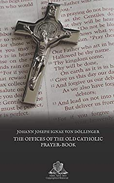 The Offices of the old Catholic Prayer-Book (Nihil Sine Deo)