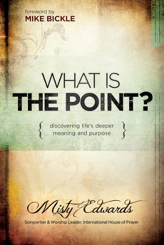 What is the Point?: Discovering Life's Deeper Meaning and Purpose