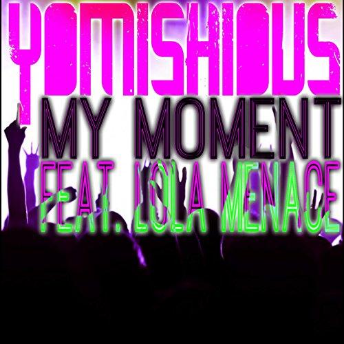 My Moment (feat. Lola Menace) [Explicit]