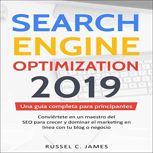 Search Engine Optimization 2019: Una guía completa para principiantes (Spanish Edition) Audiobook By Russell C. James cover art