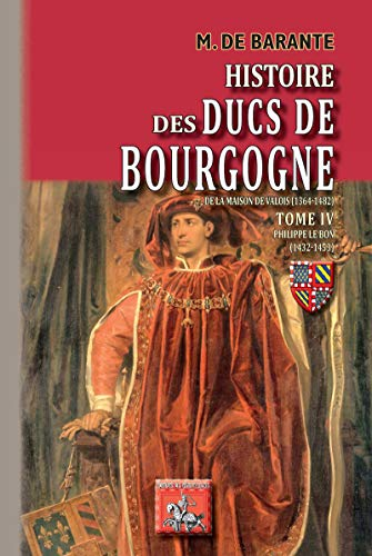 Histoire des Ducs de Bourgogne de la maison de Valois (Tome 4): Philippe le Bon (1432-1453) (Arremoludas) PDF Books